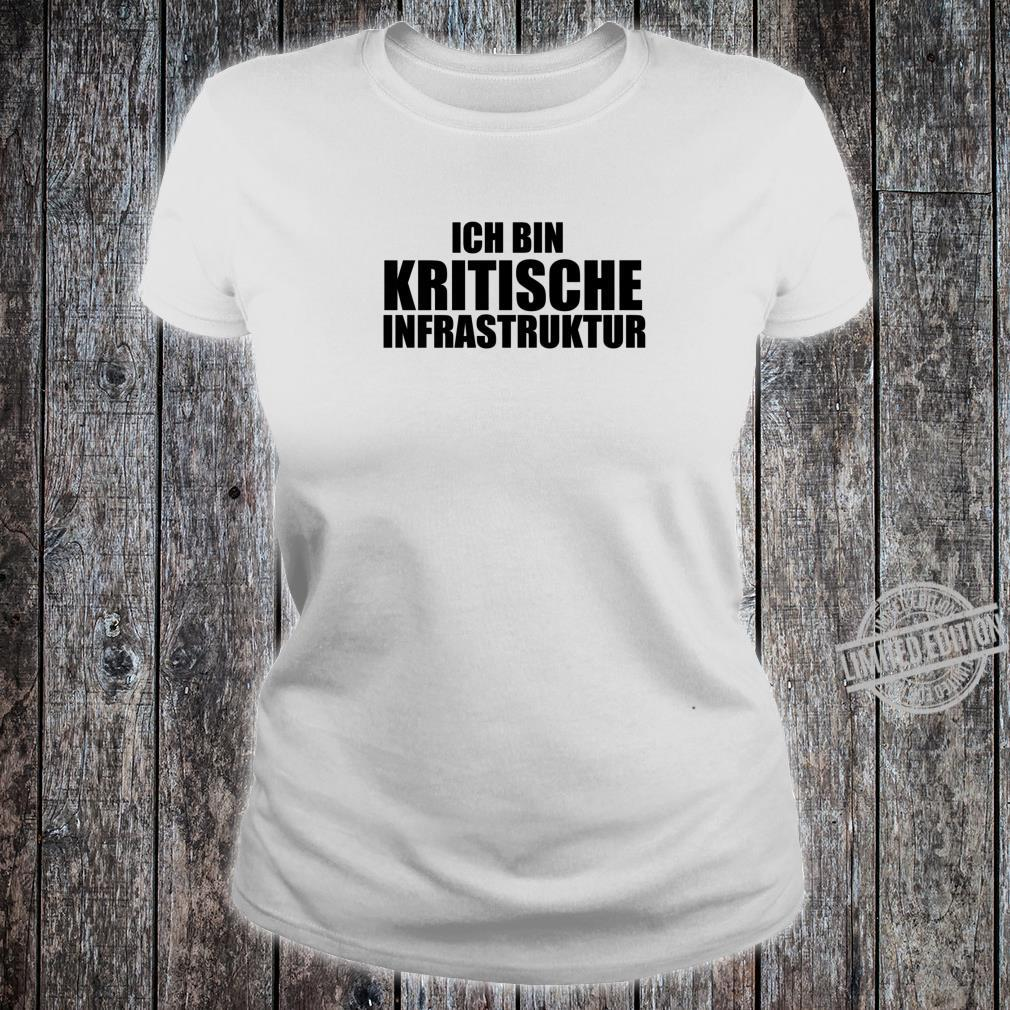 Ich Bin Kritische Infrastruktur Systemrelevant Shirt ladies tee