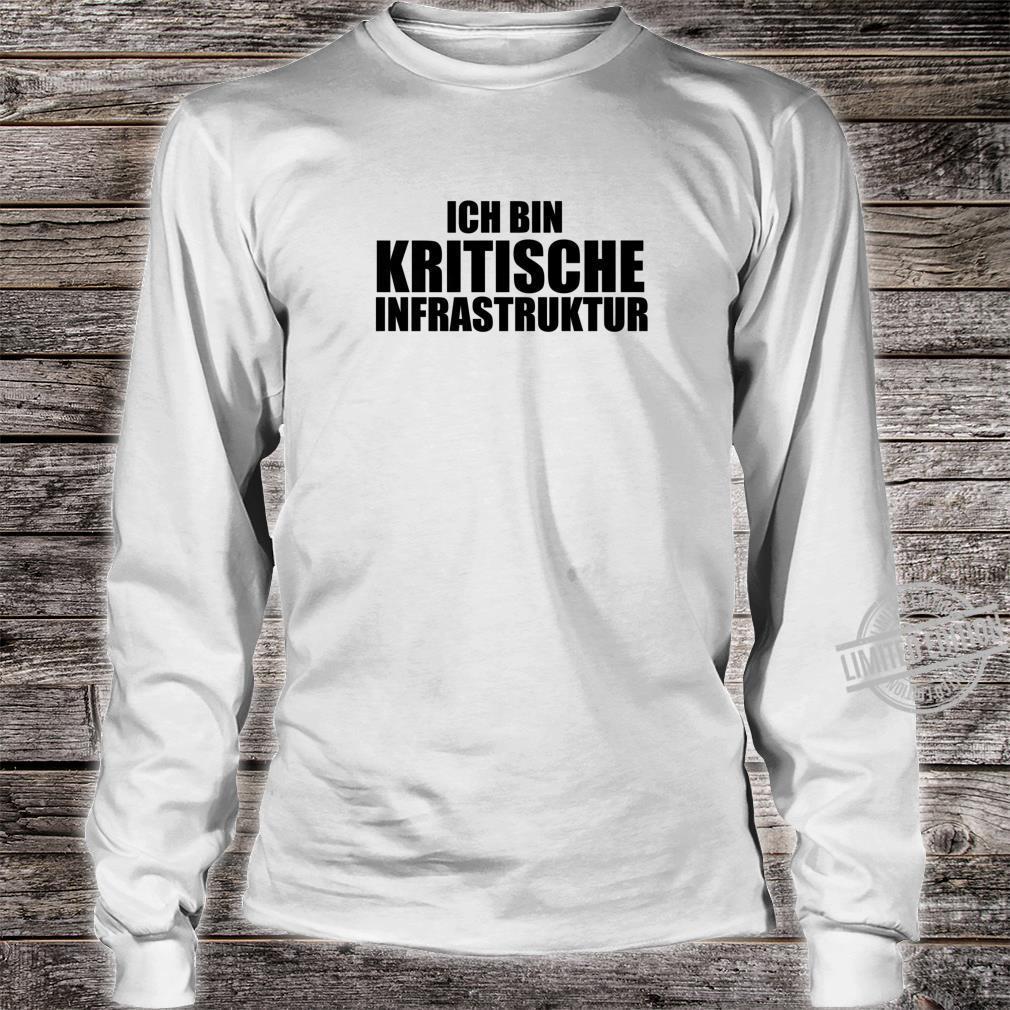 Ich Bin Kritische Infrastruktur Systemrelevant Shirt long sleeved