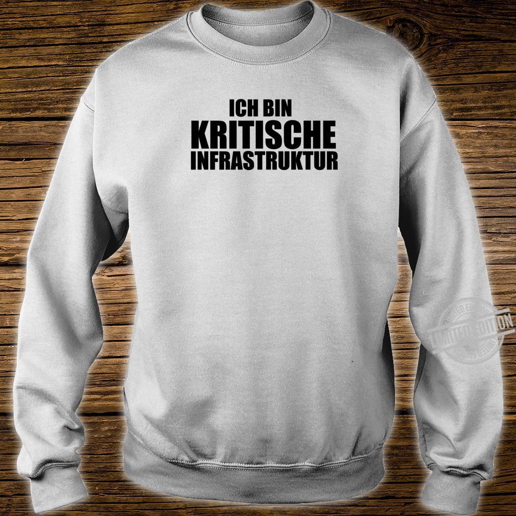 Ich Bin Kritische Infrastruktur Systemrelevant Shirt sweater