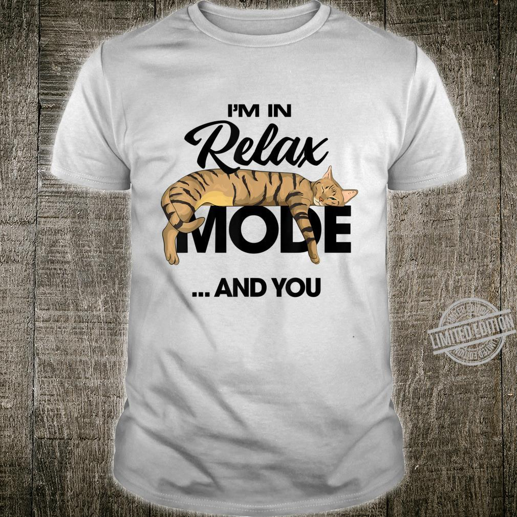 I'm In Relax Mode ...And You Shirt