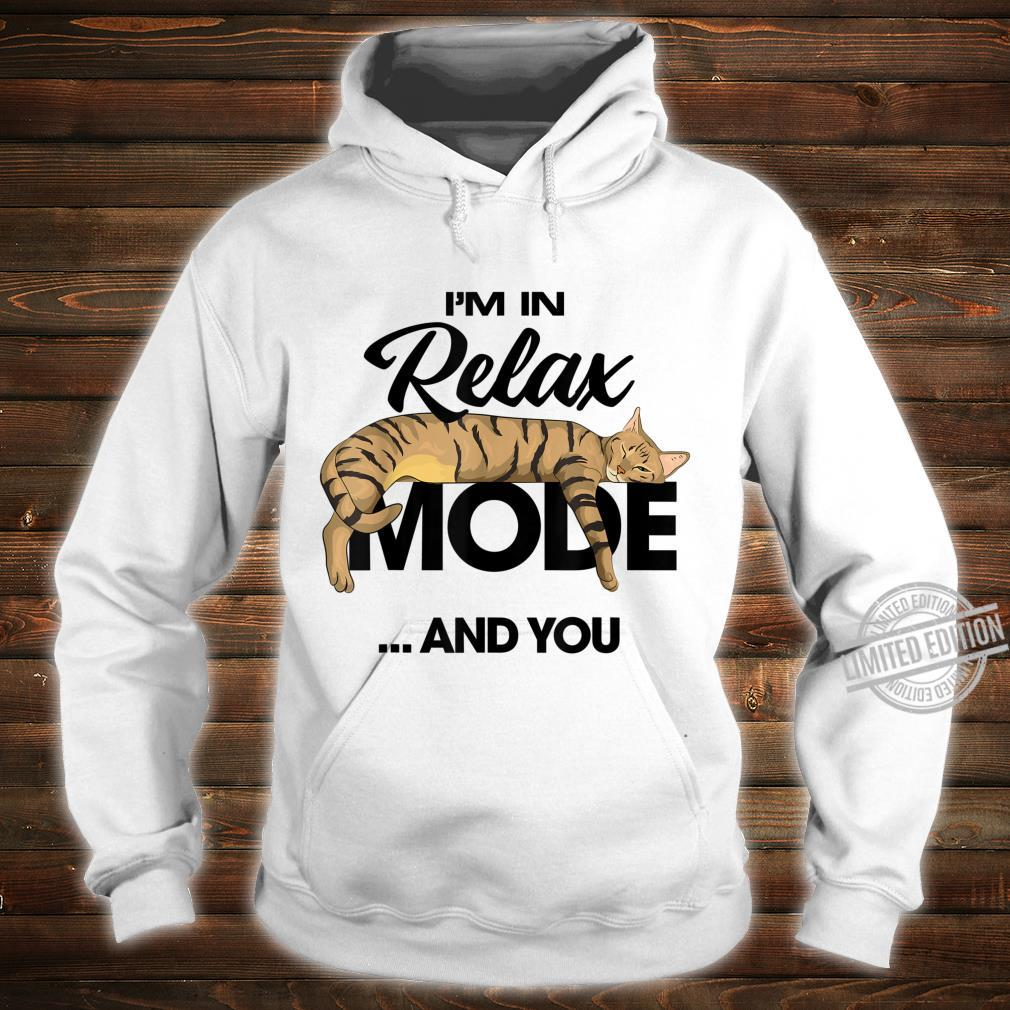 I'm In Relax Mode ...And You Shirt hoodie