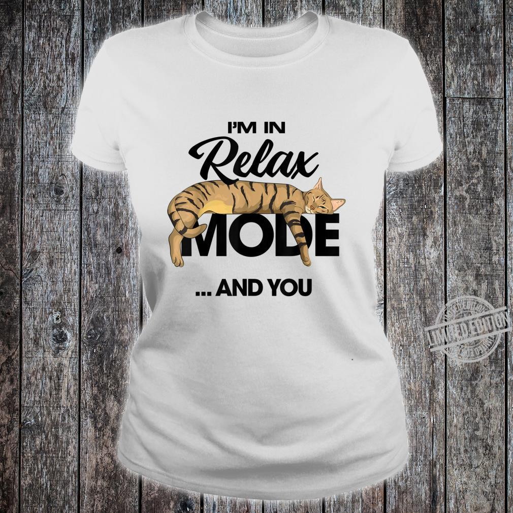 I'm In Relax Mode ...And You Shirt ladies tee