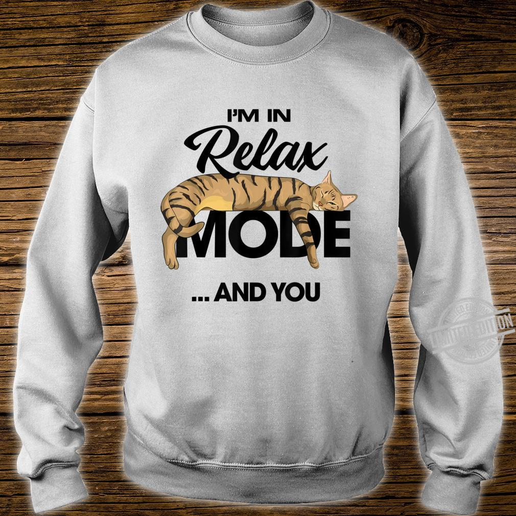 I'm In Relax Mode ...And You Shirt sweater