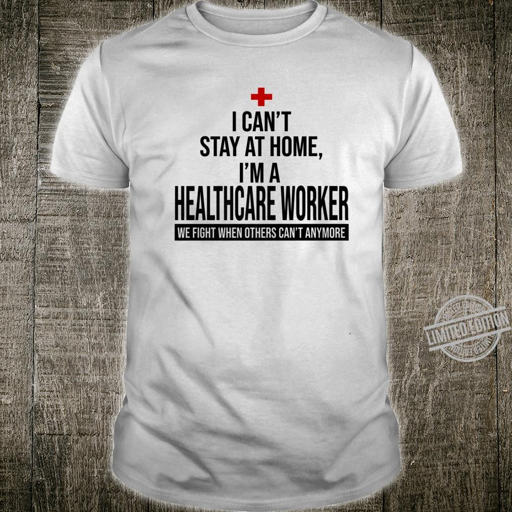 I'm a Healthcare Worker, we fight when others can't anymore Shirt