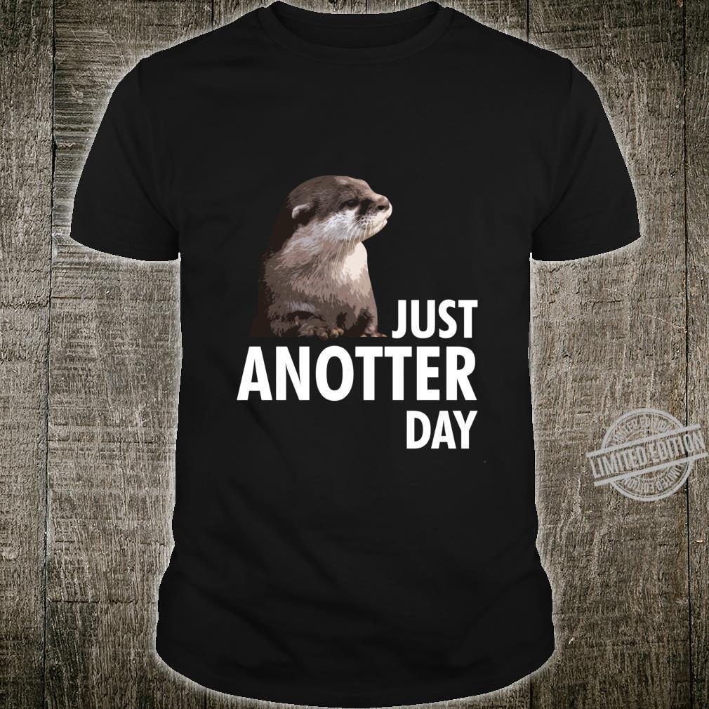 Just Anotter Day Otter Fan Fishotter Cute Otter Shirt