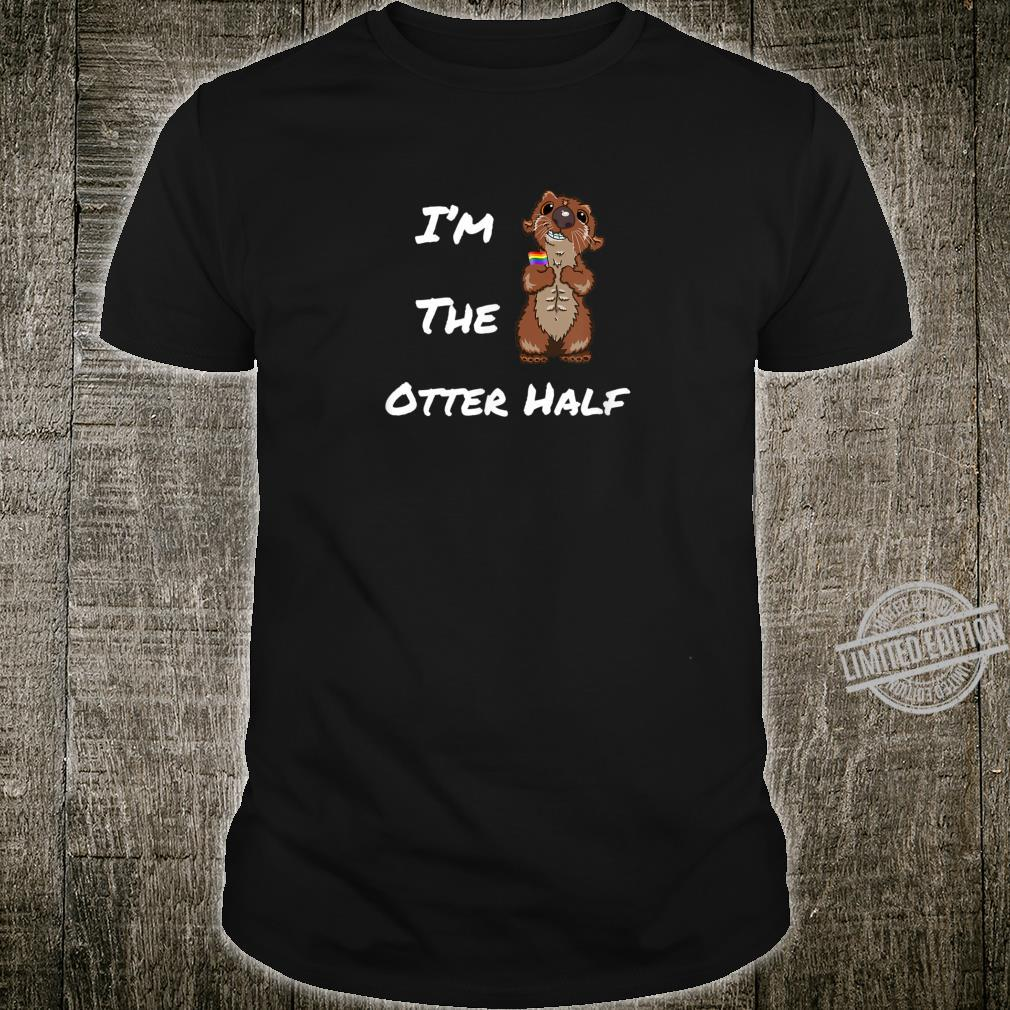 LGBTQ Cute Gay Otter Pride I'm The Otter Half Couple Saying Shirt