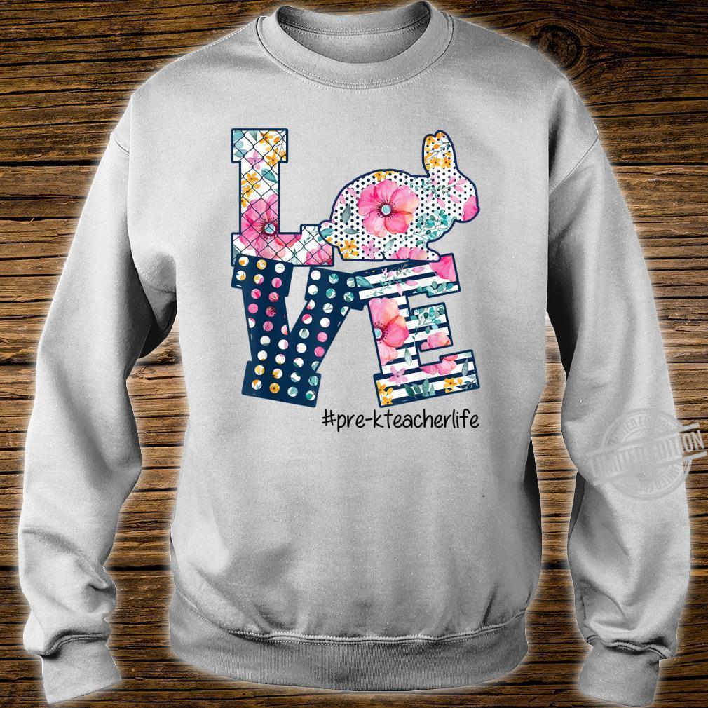 LOVE PREK teacher life EASTER FLORAL flower rabbit Shirt sweater