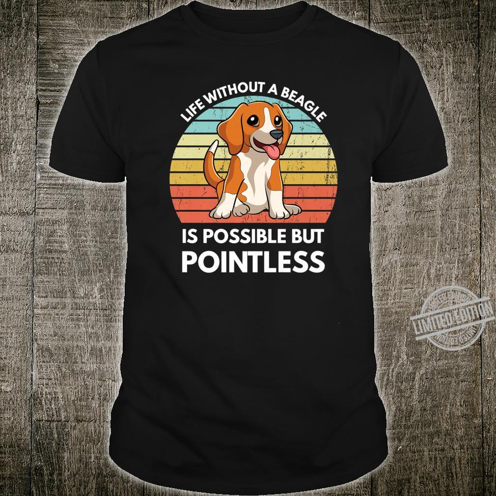Life Without A Beagle Is Possible But Pointless Beagle Shirt