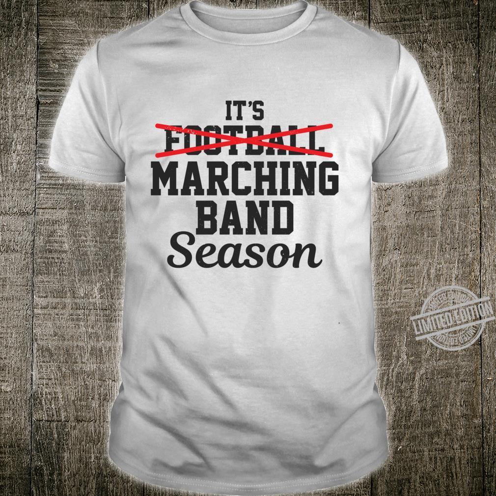 Marching Band Season Not Football High School Band Shirt