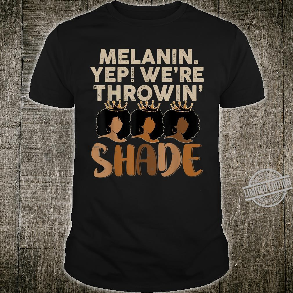 Melanin We're Thowin Shade Black Month History Shirt