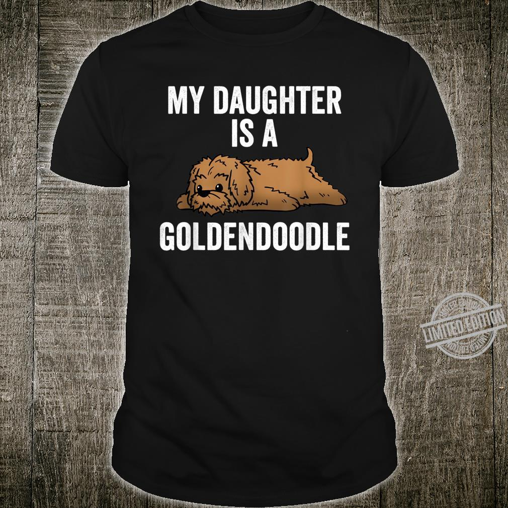 My Daughter Is A Goldendoodle Dog Shirt