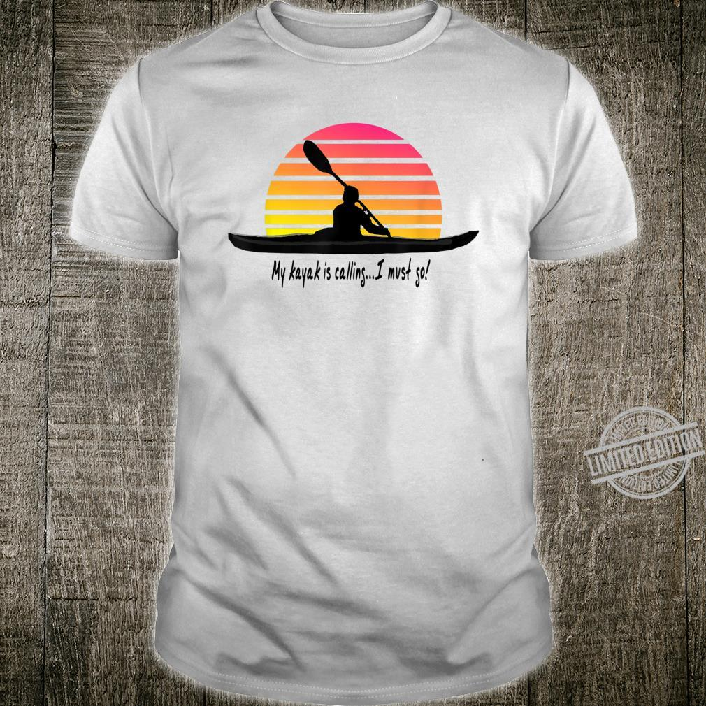 My kayak is calling I must go I love Kayaking Shirt