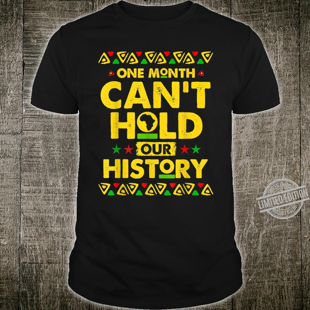 One Month Can't Hold Our History Black History Month Shirt