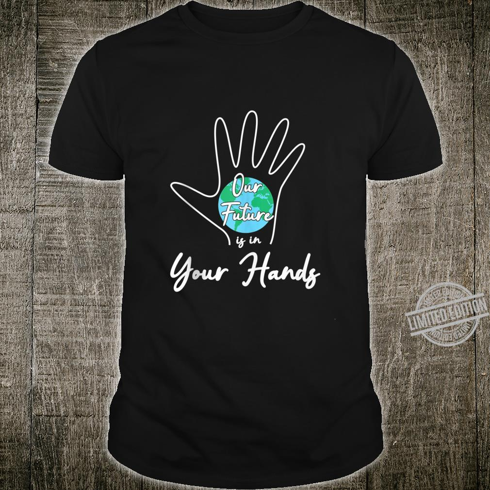 Our Future Is In Your Hands Climate Change Earth Day Shirt