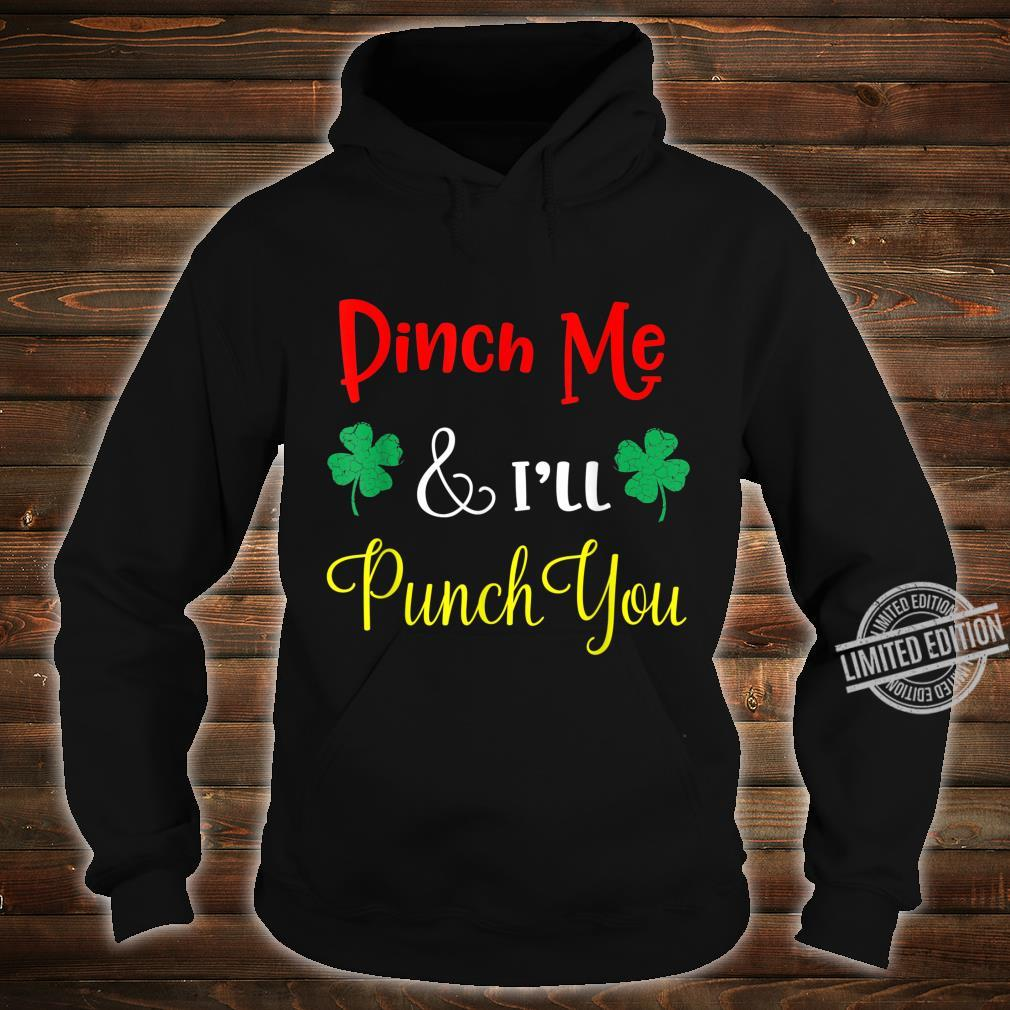 Pinch Me and I'll Punch You green St. Patricks Day Shirt hoodie