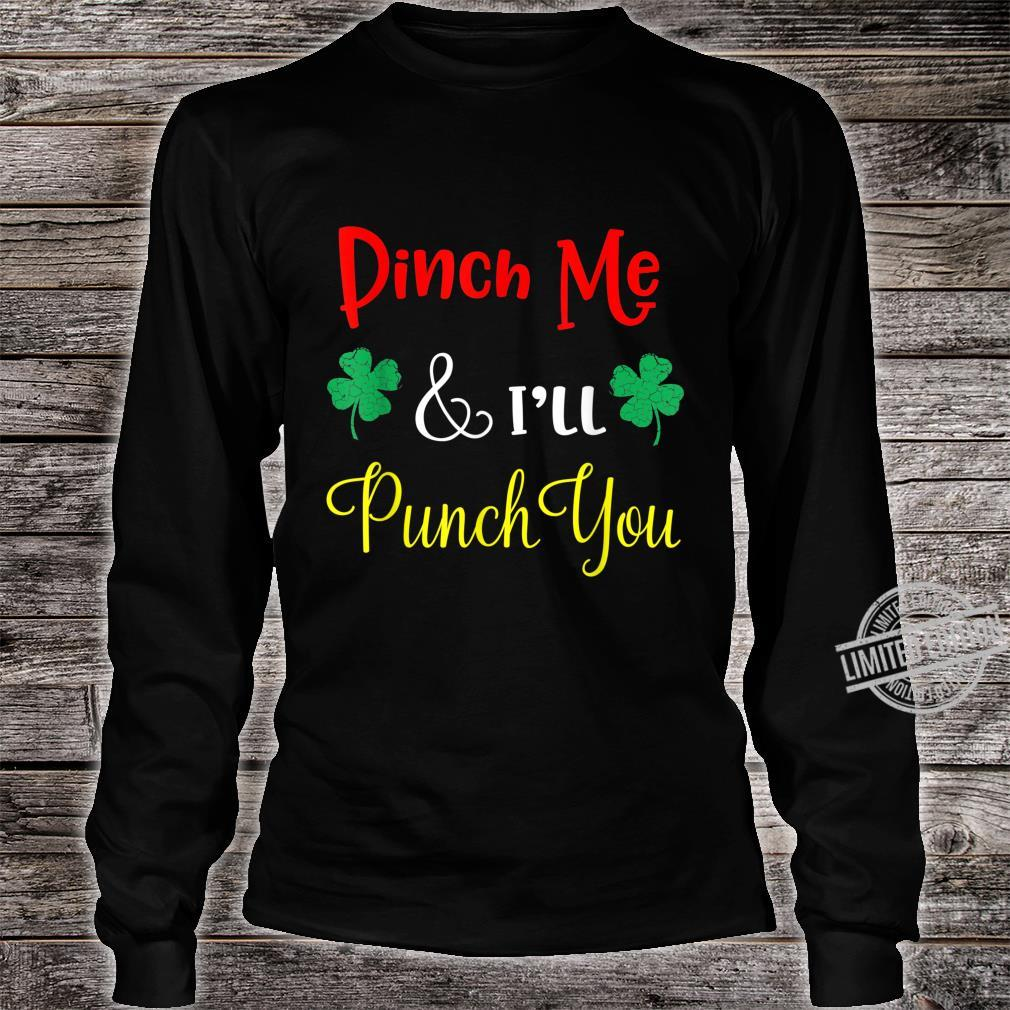 Pinch Me and I'll Punch You green St. Patricks Day Shirt long sleeved