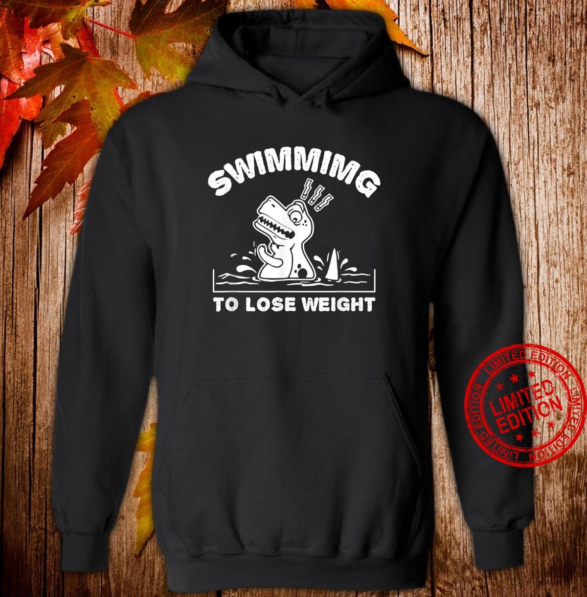 SWIMMING TO LOSE WEIGHT DINOSAUR TREX I Love Swimming Shirt hoodie