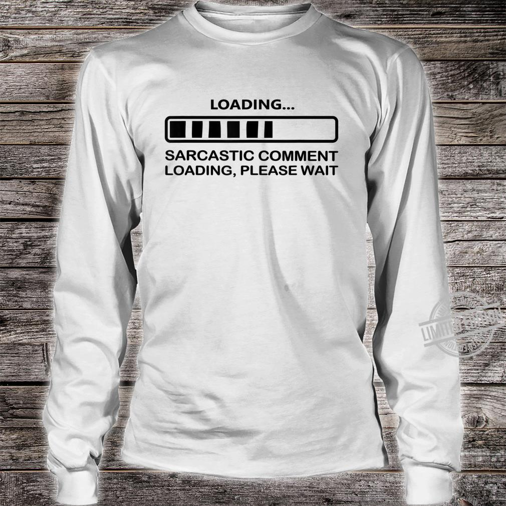Sarcastic Comment Loading Humor Saying Shirt long sleeved
