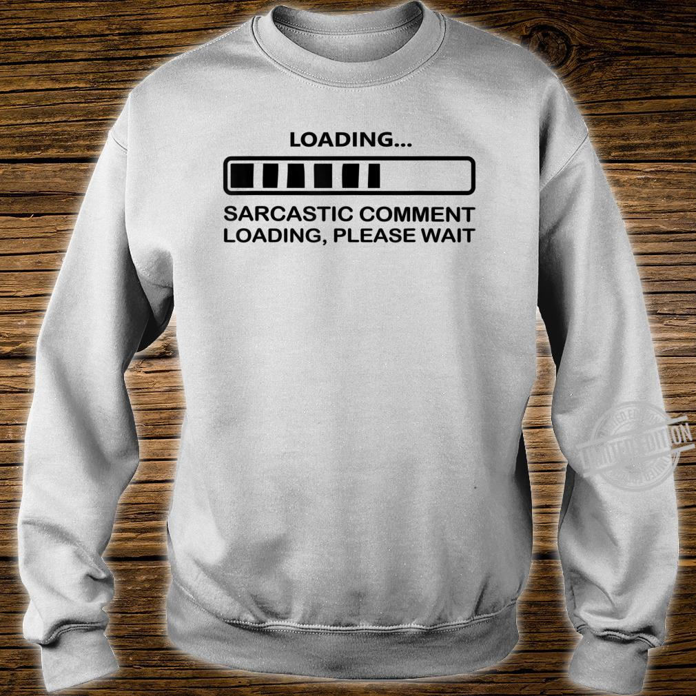 Sarcastic Comment Loading Humor Saying Shirt sweater