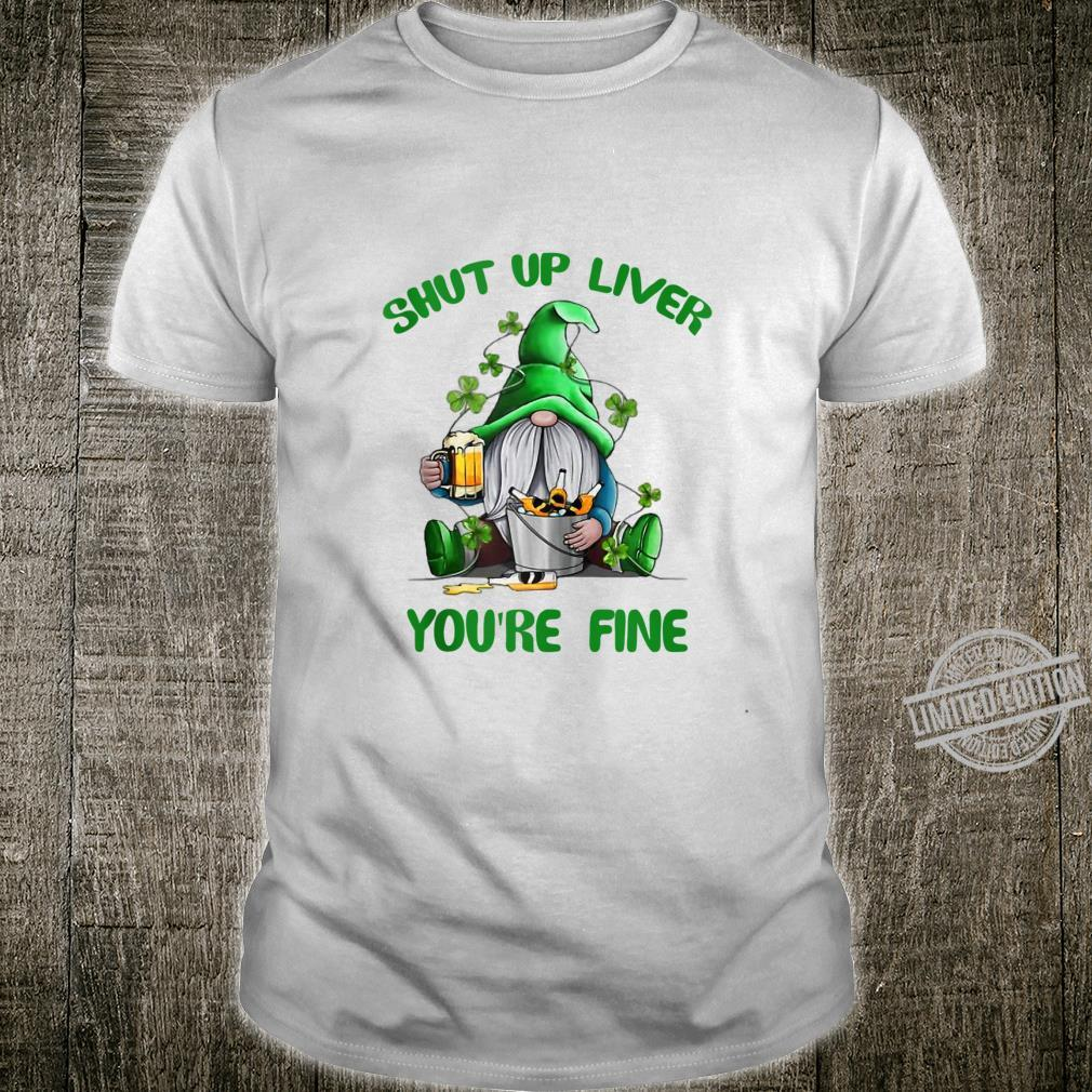 Shut Up Liver You're Fine Gnomes Shamrock St Patrick's Day Shirt