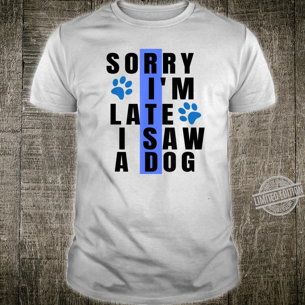 Sorry I'm Late I Saw A Dog For Dogs Paw Shirt