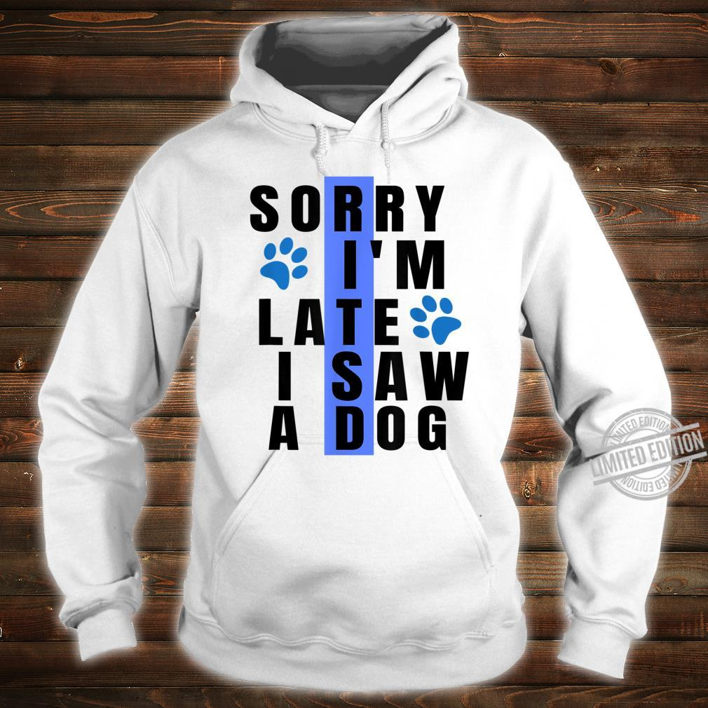 Sorry I'm Late I Saw A Dog For Dogs Paw Shirt hoodie