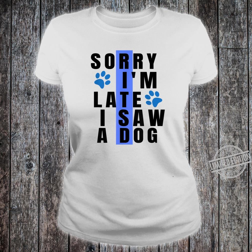 Sorry I'm Late I Saw A Dog For Dogs Paw Shirt ladies tee