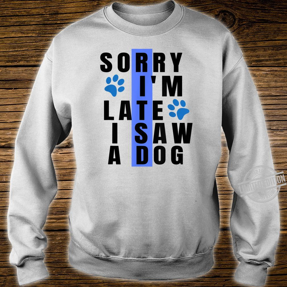 Sorry I'm Late I Saw A Dog For Dogs Paw Shirt sweater