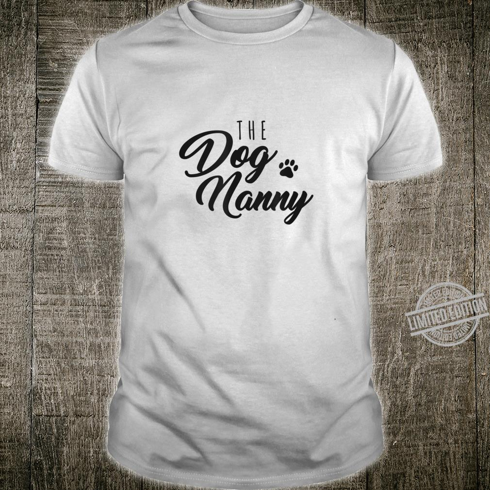 The Dog Nanny for Pet Sitter Shirt