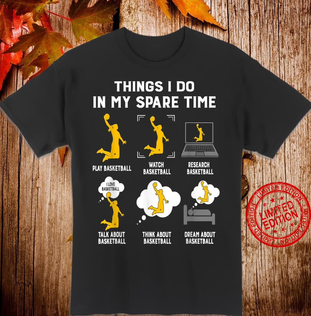 Things I Do In My Spare Time PLay BasketballBest Ideas Shirt