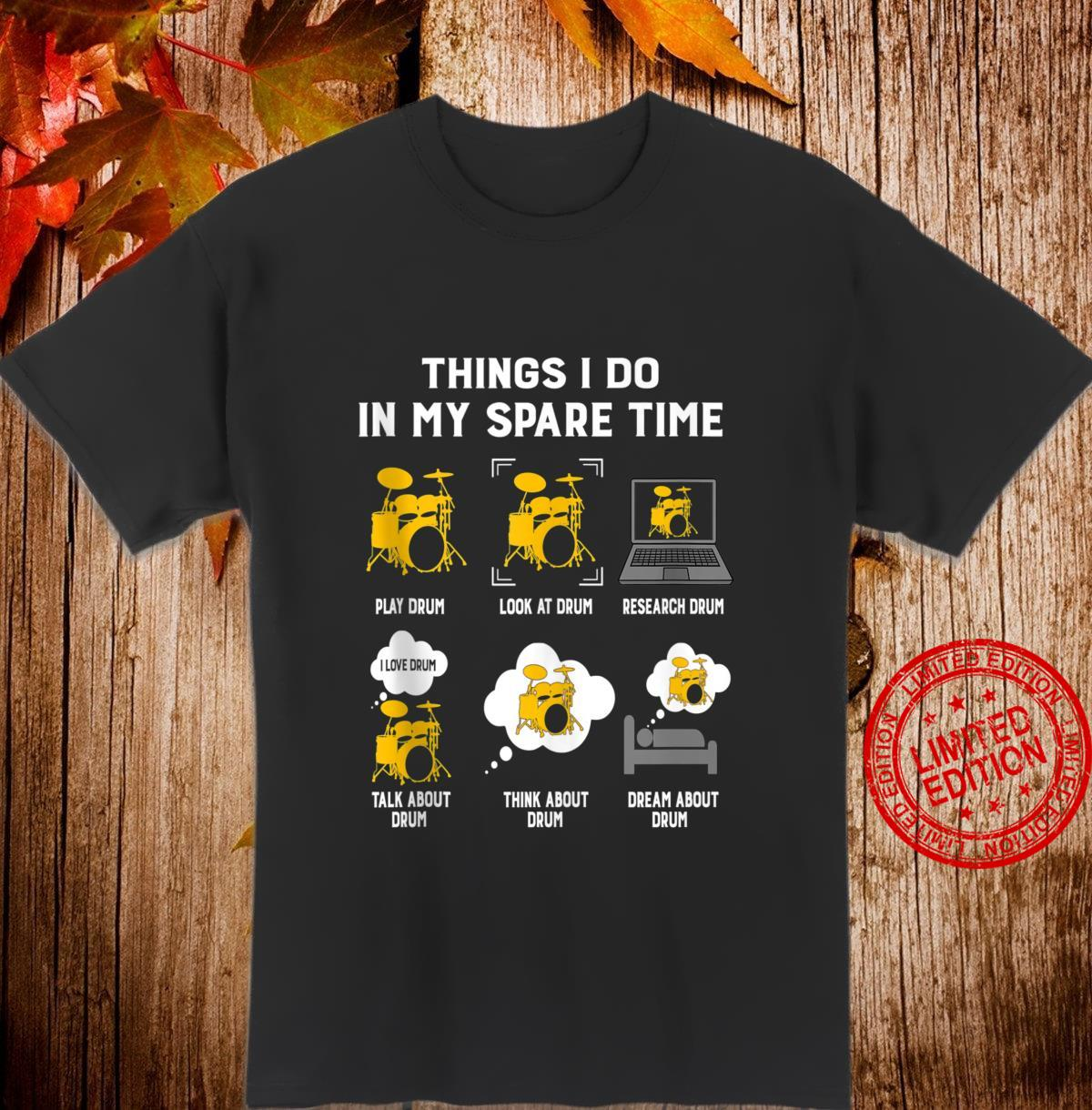 Things I Do In My Spare Time Play Drum Best Ideas Shirt