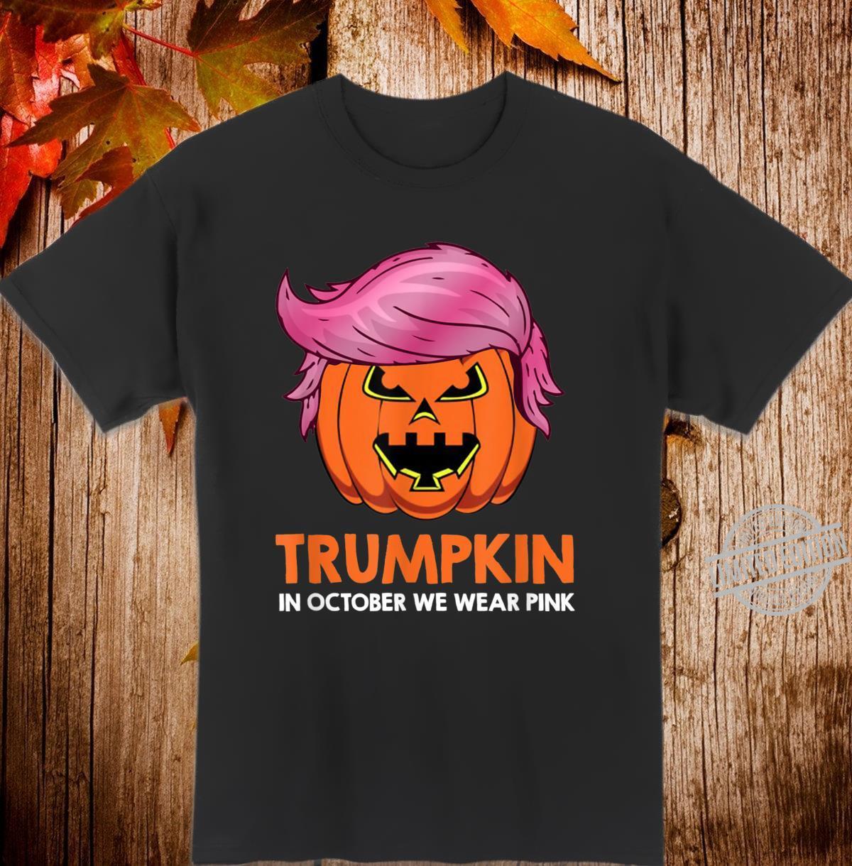 Trumpkin In October We Wear Pink Breast Cancer Shirt